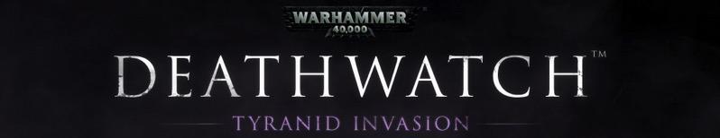 Warhammer 40,000 Deathwatch Tyranid Invasion - banniere