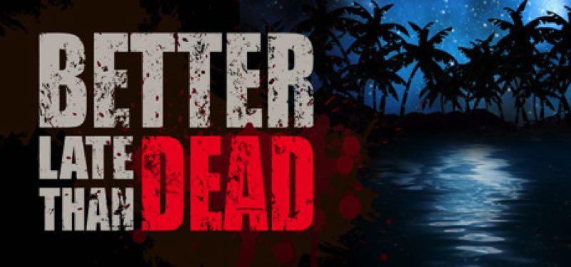[TEST] Better Late Than Dead – la version pour Steam