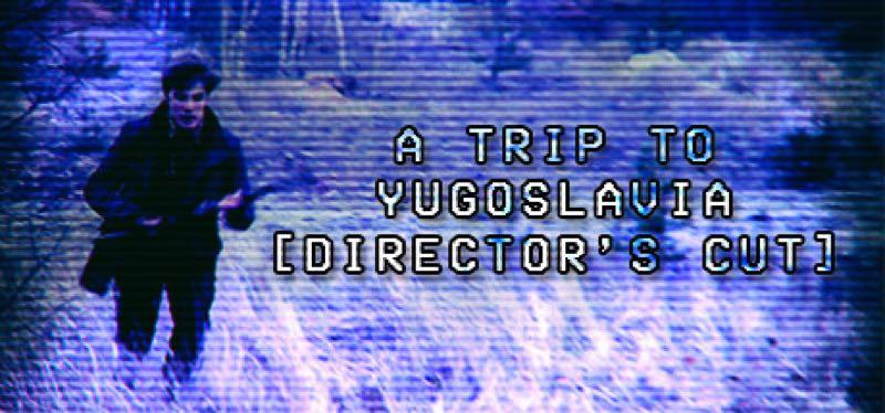 [TEST] A Trip to Yugoslavia: Director's Cut – la version pour Steam