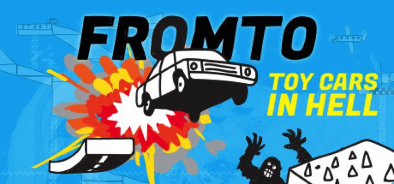 [TEST] Fromto: Toy Cars in Hell – version pour Steam