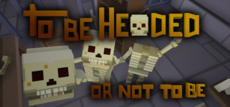 [TEST] To Be Headed Or Not To Be – version pour Steam